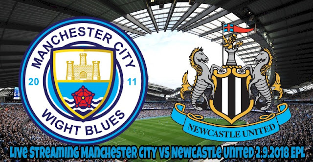 Live Streaming Manchester City vs Newcastle United 2.9.2018 EPL