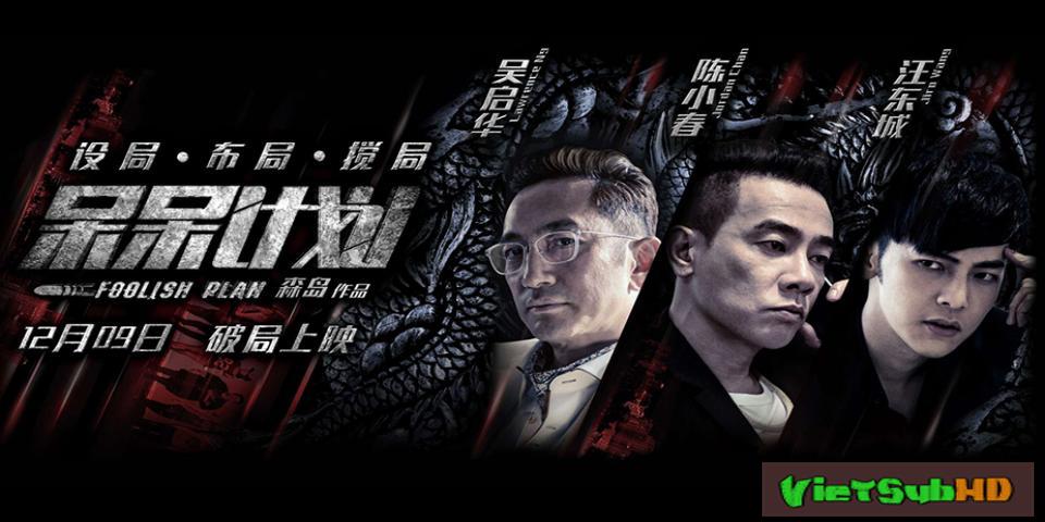 Phim Kế Hoạch Liều Lĩnh VietSub HD | Foolish Plan 2016