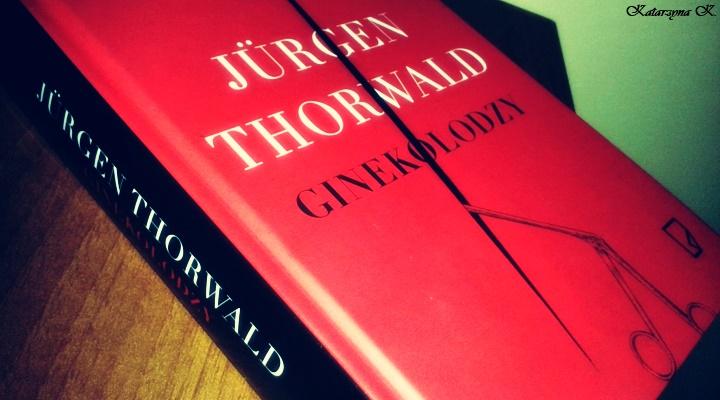 """Książka, która powinna trafić do kanonów. """"Ginekolodzy"""" Jurgena Thörwalda"""