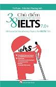 [DOC] 38 chủ điểm từ vựng thiết yếu cho IELTS 7.0+ - Tú Phạm