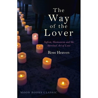 The Way of the Lover: Sufism, Shamanism and the Spiritual Art of Love. Ross Heaven