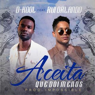 D-kool ft Rui Orlando - Aceita Que Doi Menos