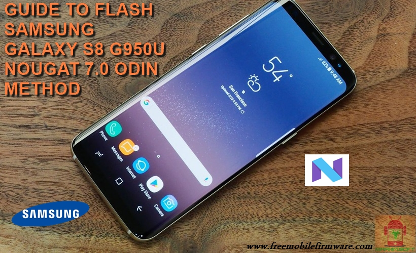 Guide To Flash Samsung Galaxy S8 SM-G950U Nougat 7 0 Odin Method