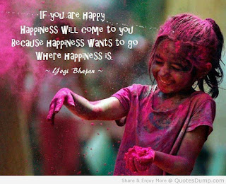 if you are happy happiness will come to you - happiness quoets