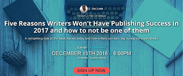 Join the FREE Live Webinar presented by E. Van Lowe: Five Reasons Writers Won't Have Publishing Success in 2017 and how not to be one of them (a compelling look at the book market today and how writers can earn big during the crash ahead).