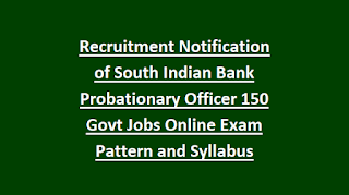 Recruitment Notification of South Indian Bank Probationary Officer 150 Govt Jobs Online Exam Pattern and Syllabus