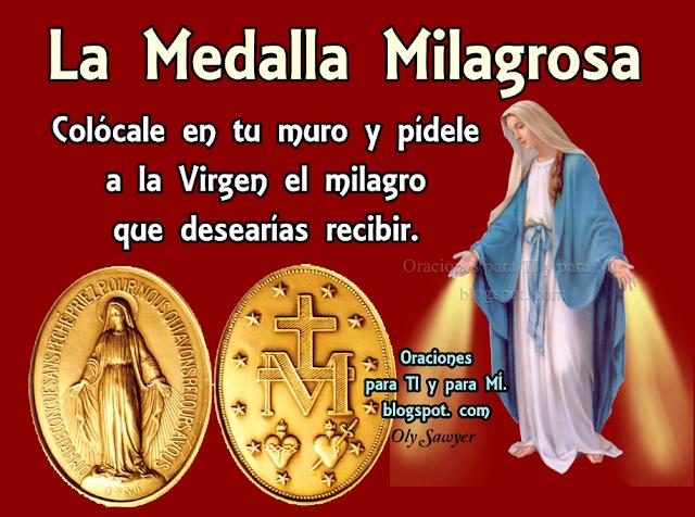 LA MEDALLA MILAGROSA Colócale en tu muro y pídele a la Virgen el milagro que desearías recibir.