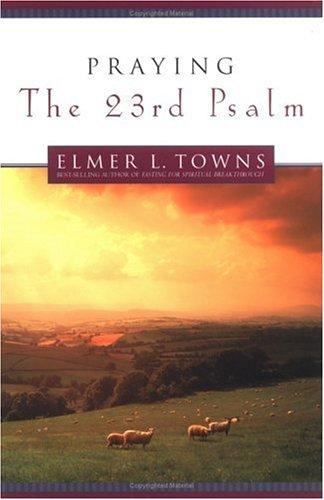 Elmer L. Towns-Praying The 23rd Psalm-