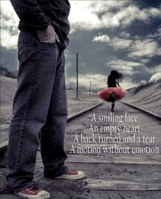 A smiling face An empty heart A back turned and a tear A motion without emotion