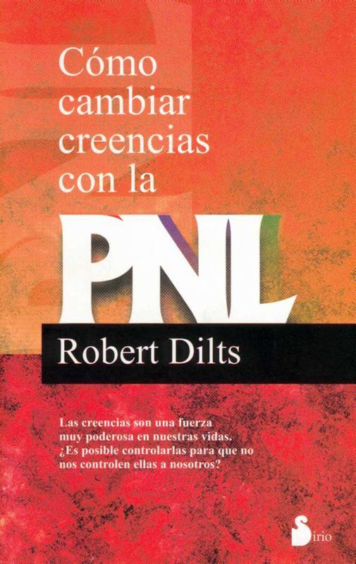 Cómo cambiar creencias con la PNL – Robert Dilts