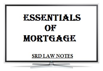 What is mortgage and its essentials? - SRD Law Notes