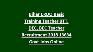 Bihar ERDO Basic Training Teacher BTT, DEC, BEC Teacher Recruitment 2018 13634 Govt Jobs Online