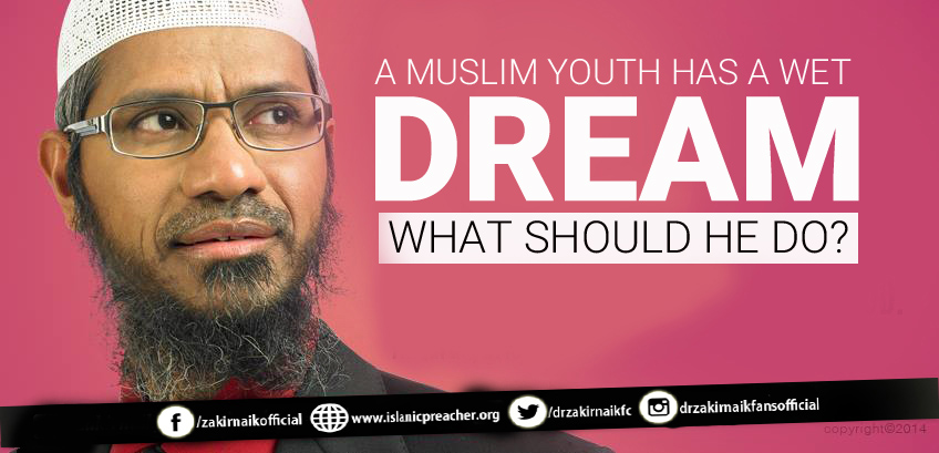 A MUSLIM YOUTH HAS A WET DREAM. WHAT SHOULD HE DO?