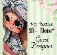 Guest Designer - My Besties 3D and More