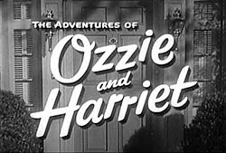 http://en.wikipedia.org/wiki/The_Adventures_of_Ozzie_and_Harriet