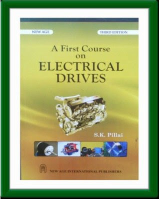 A FIRST COURSE ON ELECTRICAL DRIVES [S K PILLAI]