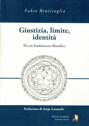 Fabio Bentivoglio - Giustizia, limite, identità. Per un fondamento filosofico