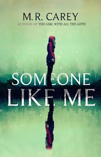 Someone Like Me by M.R. Carey