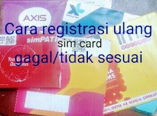 Cara registrasi ulang sim card yang gagal tidak sesuai
