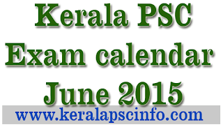 Kerala psc exam calendar June 2015, Psc Exam Jue 2015, KPSC Exam calendar June 2015, PSC Exam Schedule June 2015, Kerala PSC Exam time table June 2015, Kerala PSC Exam June 2015