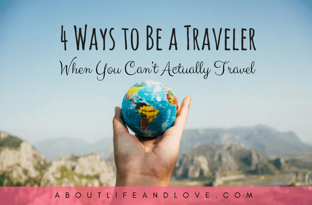 4 Ways to Be a Traveler When You Can't Actually Travel