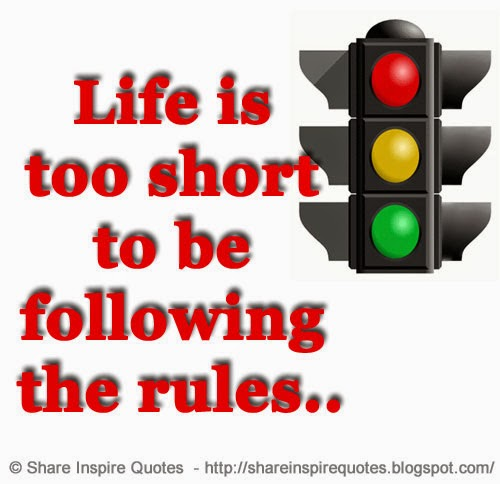 Lifes Is Too Short To Be Following The Rules Share Inspire