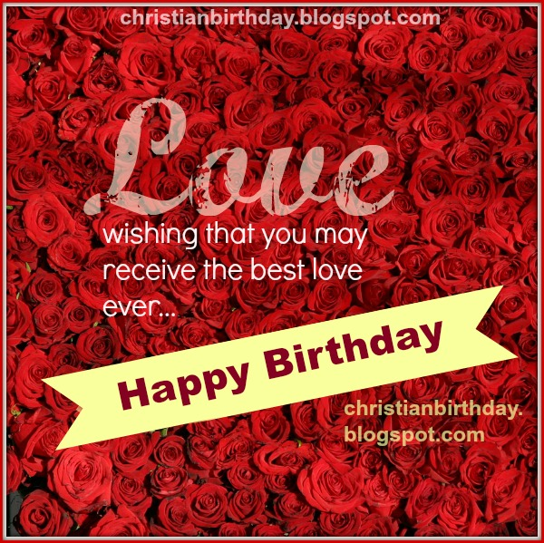 Christian happy birthday free card, wishes of love on birthday. Free quotes.