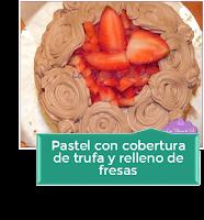 PASTEL CON COBERTURA DE TRUFA Y RELLENO DE FRESAS