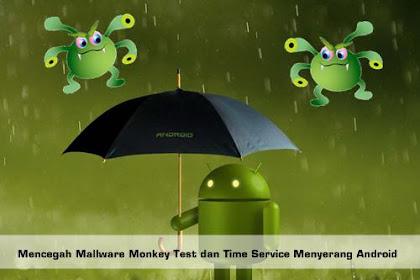 Cara Mencegah Mallware Monkey Test dan Time Service Masuk ke Android