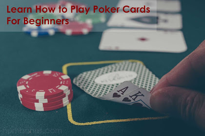 Learn How to Play Poker Cards For Beginners