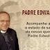 Acompanhe o estado de saúde de Padre Edwaldo