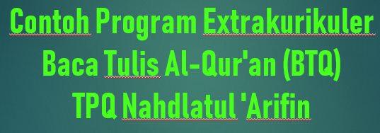 Contoh Program Extrakurikuler Baca Tulis Al-Qur'an (BTQ) TPQ Nahdlatul 'Arifin