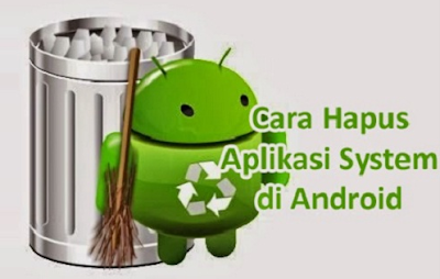 Cara Mudah Menghapus Aplikasi Bawaan Pada Ponsel Android