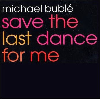 Michael Bublé - Save The Last Dance For Me