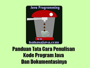Panduan Tata Cara Penulisan Kode Program Java Dan Dokumentasinya