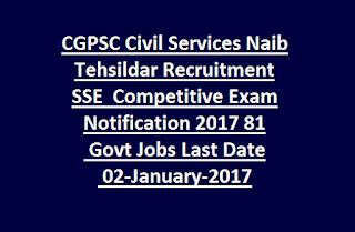CGPSC Civil Services Naib Tehsildar Recruitment Competitive Exam Sse Notification 2017 81 Govt Jobs