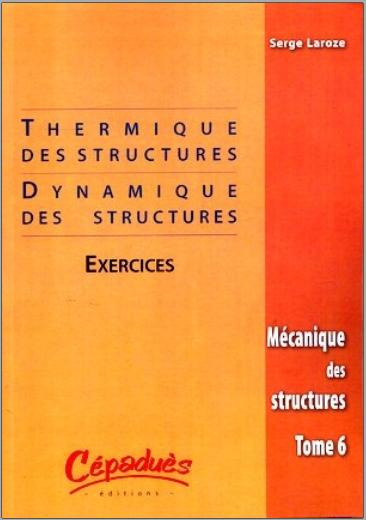 Livre : Mécanique des structures Tome 6 Thermique des structures, Dynamique des structures, Exercices