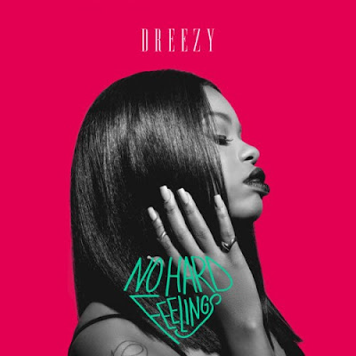 "DREEZY ""No Hard Feelings"""