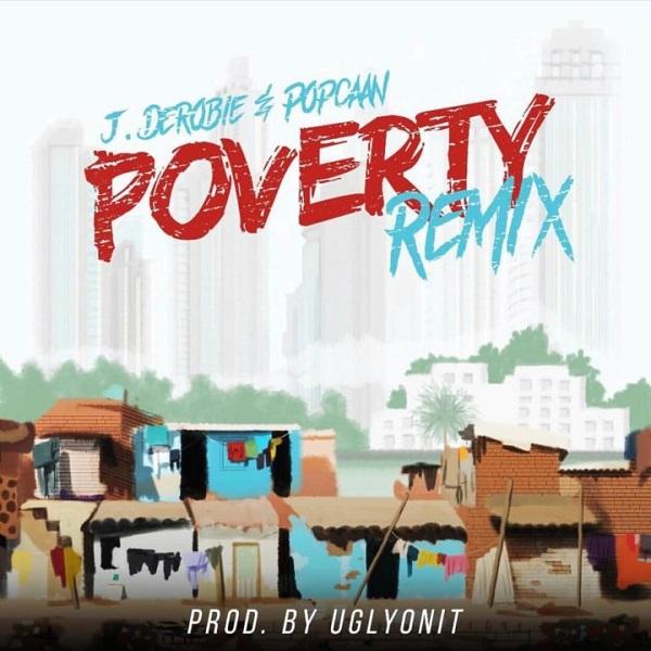 [Music] J.Derobie – Poverty (Remix) Ft. Popcaan
