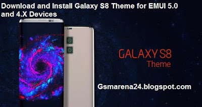 Download and Install Galaxy S8 Theme for EMUI 5 0 and 4 X