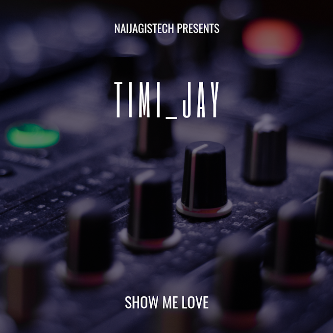 Timi Jay - Show me Love [Music]
