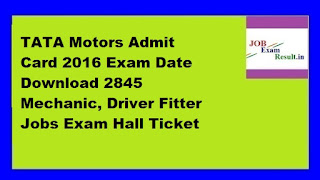 TATA Motors Admit Card 2016 Exam Date Download 2845 Mechanic, Driver Fitter Jobs Exam Hall Ticket