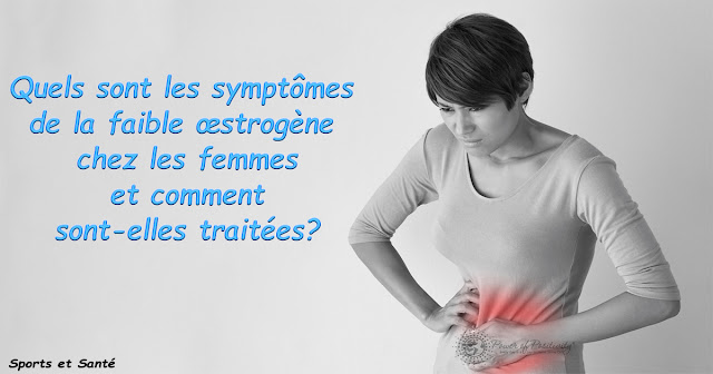 Quels sont les symptômes de la faible œstrogène chez les femmes et comment sont-elles traitées?