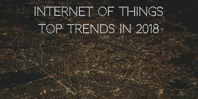 Internet of Things : Top trends in 2018