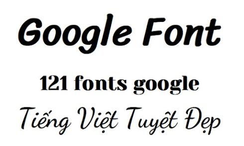 Google Fonts - 121 fonts Google tiếng Việt