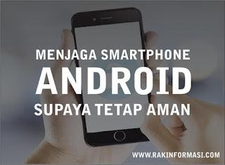 Menjaga Smartphone Android Tetap Aman