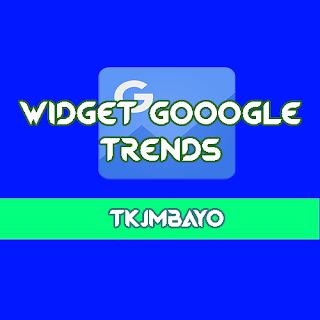 Cara Memasang Widget Google Trends di Blog