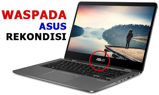 Perbedaan Laptop Asus Asli dan Rakitan (Rekondisi)
