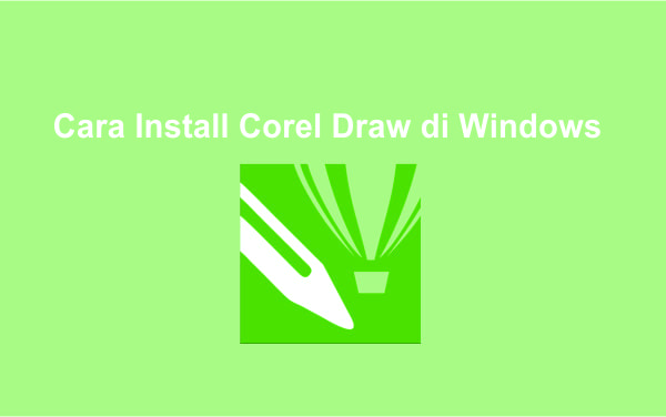 Cara Install Corel draw X7 di Windows 10 7 8