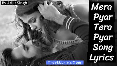 mera-pyar-tera-pyar-song-lyrics-jalebi-arijit-singh-varun-mitra-rhea
